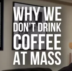 Why We Don't Drink Coffee at Mass